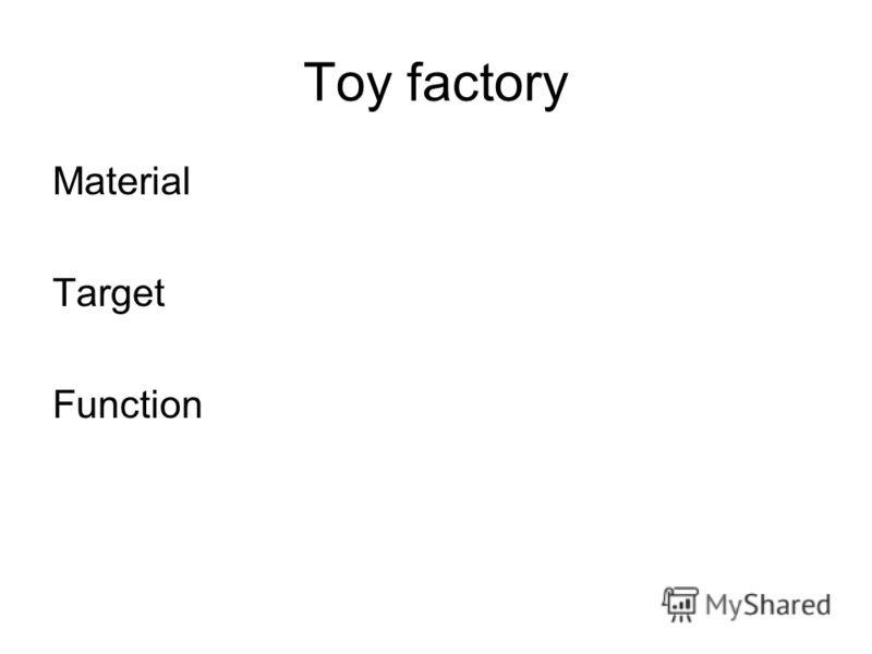 Toy factory Material Target Function