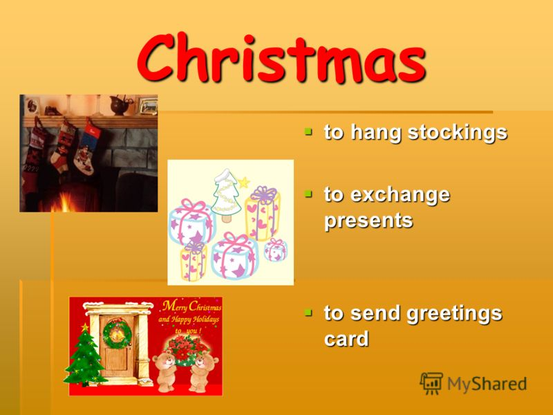 Christmas to hang stockings to hang stockings to exchange presents to exchange presents to send greetings card to send greetings card
