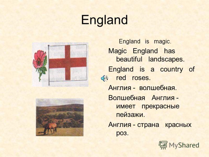 England Еngland is magic. Magic England has beautiful landscapes. England is a country of red roses. Англия - волшебная. Волшебная Англия - имеет прекрасные пейзажи. Англия - страна красных роз.