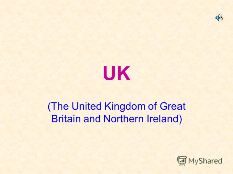 UK (The United Kingdom of Great Britain and Northern Ireland)