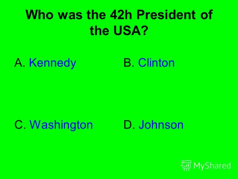 Who was the 42h President of the USA? A. KennedyB. Clinton C. WashingtonD. Johnson