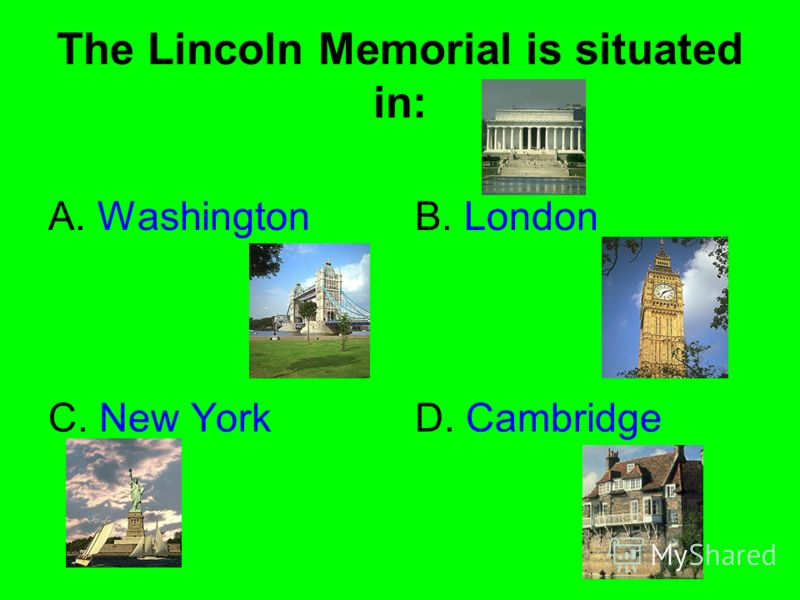 The Lincoln Memorial is situated in: A. WashingtonB. London C. New YorkD. Cambridge