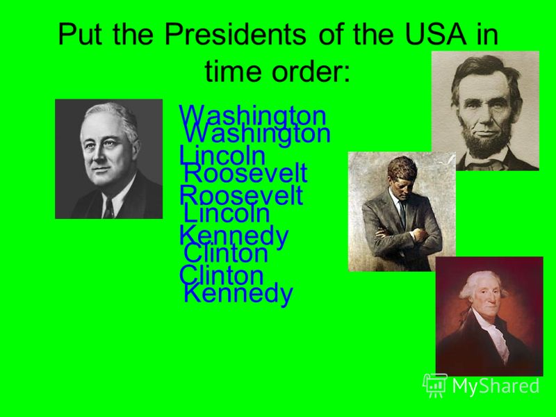 Put the Presidents of the USA in time order: Washington Lincoln Roosevelt Kennedy Clinton Washington Roosevelt Lincoln Clinton Kennedy