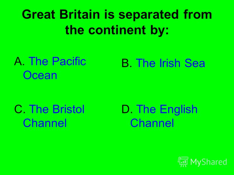 Great Britain is separated from the continent by: A. The Pacific Ocean B. The Irish Sea C. The Bristol Channel D. The English Channel