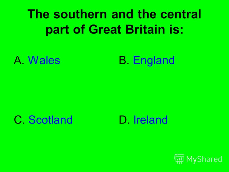 The southern and the central part of Great Britain is: A. WalesB. England C. ScotlandD. Ireland