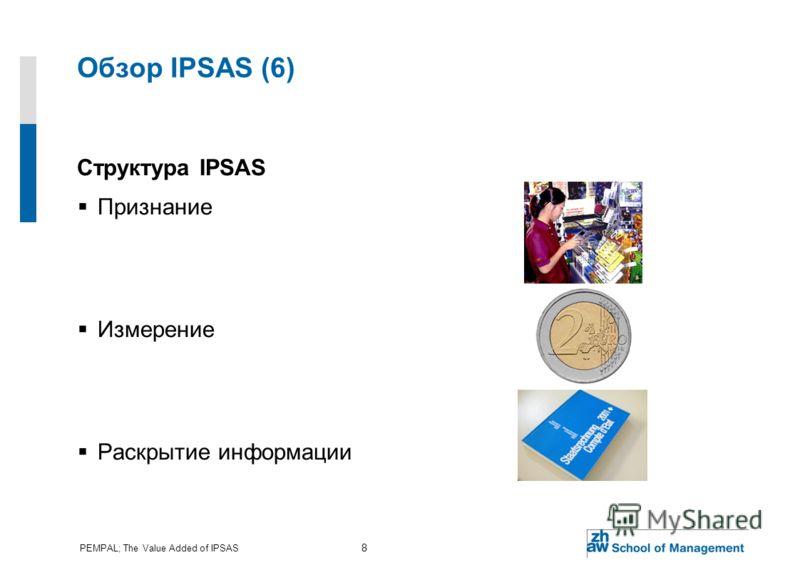 PEMPAL; The Value Added of IPSAS 8 Обзор IPSAS (6) Структура IPSAS Признание Измерение Раскрытие информации