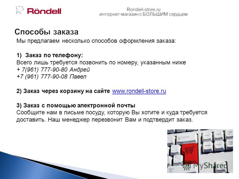 Мы предлагаем несколько способов оформления заказа: 1)Заказ по телефону: Всего лишь требуется позвонить по номеру, указанным ниже + 7(961) 777-90-80 Андрей +7 (961) 777-90-08 Павел 2) Заказ через корзину на сайте www.rondell-store.ruwww.rondell-store