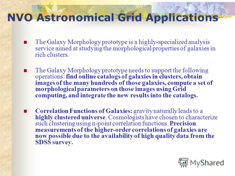 NVO Astronomical Grid Applications The Galaxy Morphology prototype is a highly-specialized analysis service aimed at studying the morphological properties of galaxies in rich clusters. The Galaxy Morphology prototype needs to support the following op