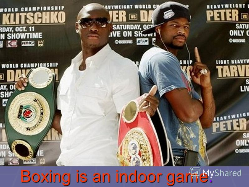Boxing is an indoor game.
