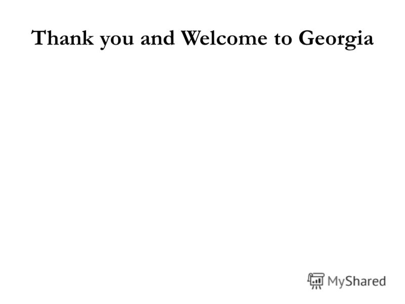 Thank you and Welcome to Georgia