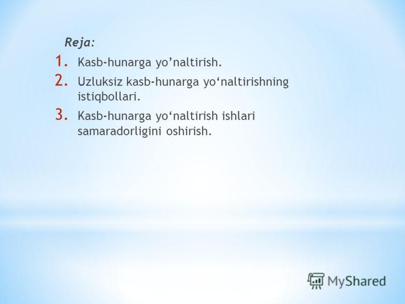 Reja: 1. Kasb-hunarga yonaltirish. 2. Uzluksiz kasb-hunarga yonaltirishning istiqbollari. 3. Kasb-hunarga yonaltirish ishlari samaradorligini oshirish.