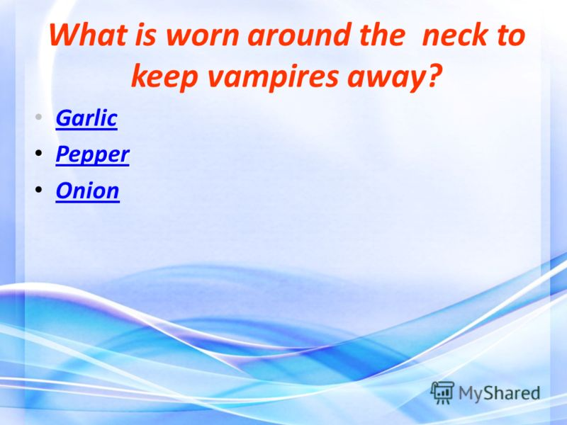 What is worn around the neck to keep vampires away? Garlic Pepper Pepper Pepper Onion