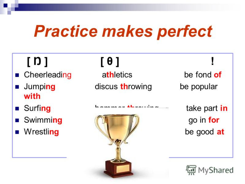 Practice makes perfect [ Ŋ ] [ θ ]! Cheerleading athletics be fond of Jumping discus throwing be popular with Surfing hammer throwingtake part in Swimming javelin throwing go in for Wrestling be good at