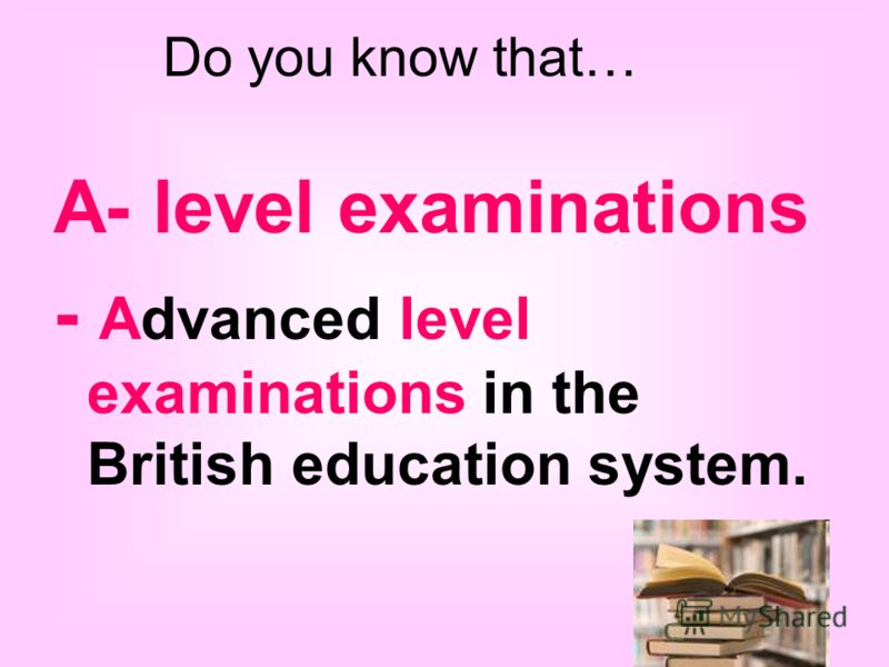 A- level examinations - Advanced level examinations in the British education system. Do you know that…