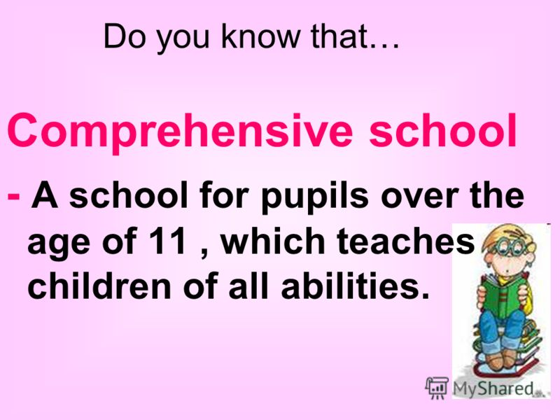 Comprehensive school - A school for pupils over the age of 11, which teaches children of all abilities. Do you know that…