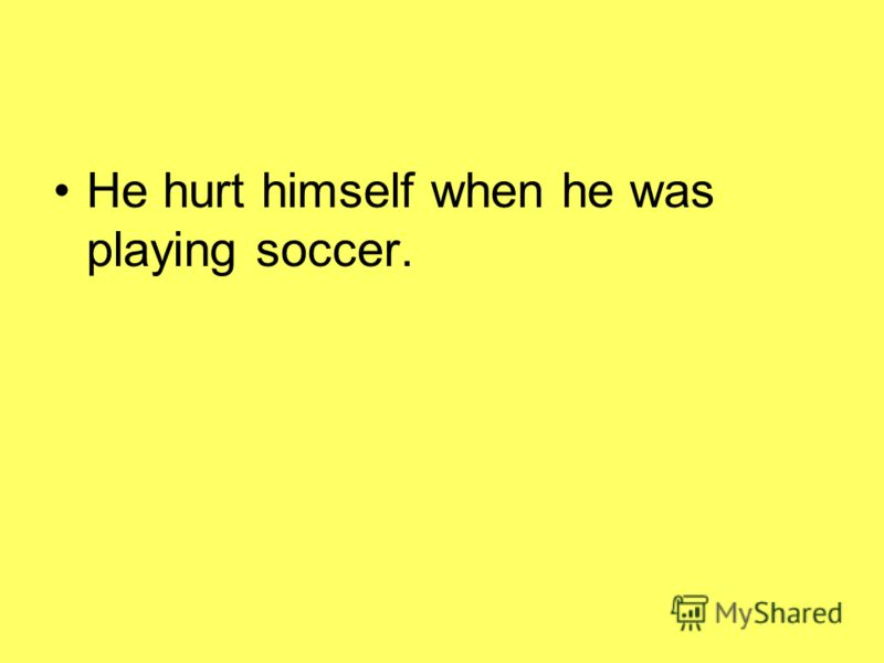 He hurt himself when he was playing soccer.