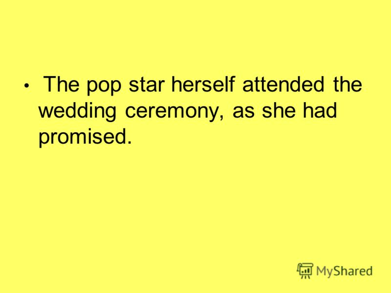 The pop star herself attended the wedding ceremony, as she had promised.