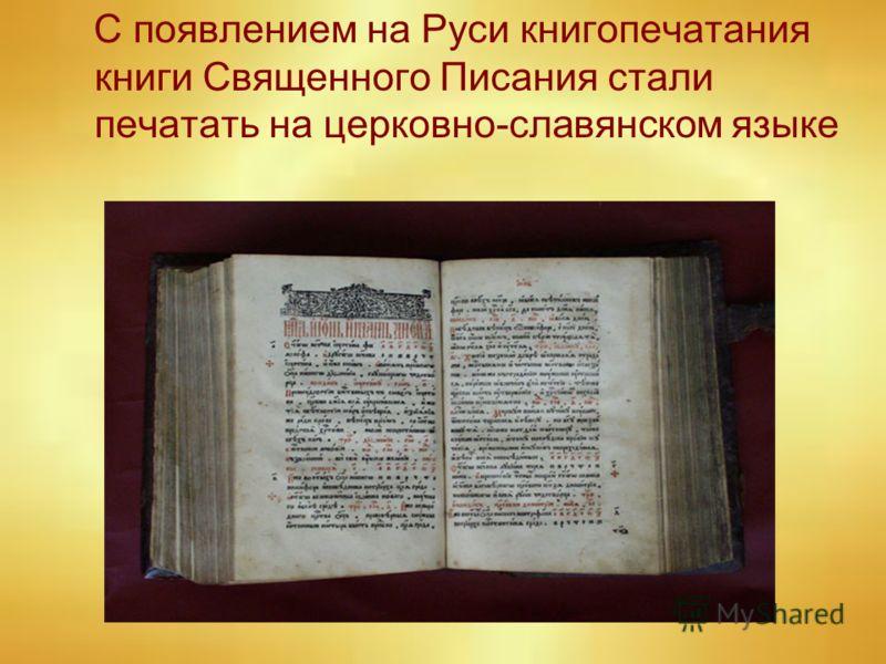 С появлением на Руси книгопечатания книги Священного Писания стали печатать на церковно-славянском языке