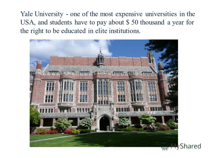 Yale University - one of the most expensive universities in the USA, and students have to pay about $ 50 thousand a year for the right to be educated in elite institutions.