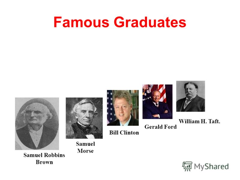 Famous Graduates Samuel Robbins Brown Samuel Morse Bill Clinton Gerald Ford William H. Taft.