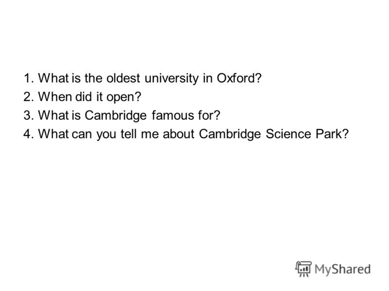 1.What is the oldest university in Oxford? 2.When did it open? 3.What is Cambridge famous for? 4.What can you tell me about Cambridge Science Park?
