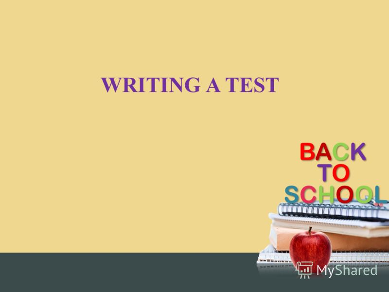 BACKBACKBACKBACK TOTOTOTO SCHOOLSCHOOLSCHOOLSCHOOL WRITING A TEST