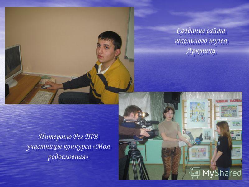 Создание сайта школьного музея Арктики Интервью Рег ТВ участницы конкурса «Моя родословная»