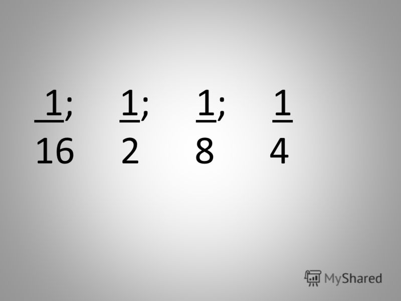 1; 1; 1; 1 16 2 8 4