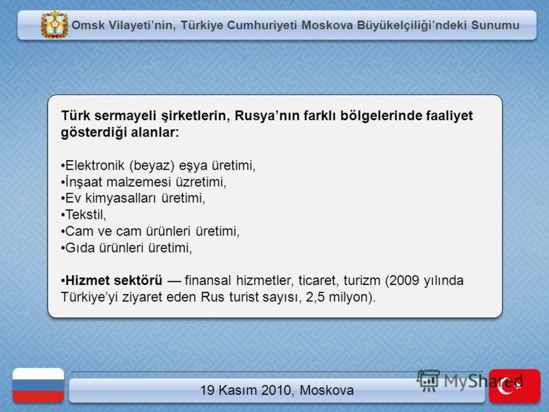 19 Kasım 2010, Moskova Türk sermayeli şirketlerin, Rusyanın farklı bölgelerinde faaliyet gösterdiği alanlar: Elektronik (beyaz) eşya üretimi, İnşaat malzemesi üzretimi, Ev kimyasalları üretimi, Tekstil, Cam ve cam ürünleri üretimi, Gıda ürünleri üret