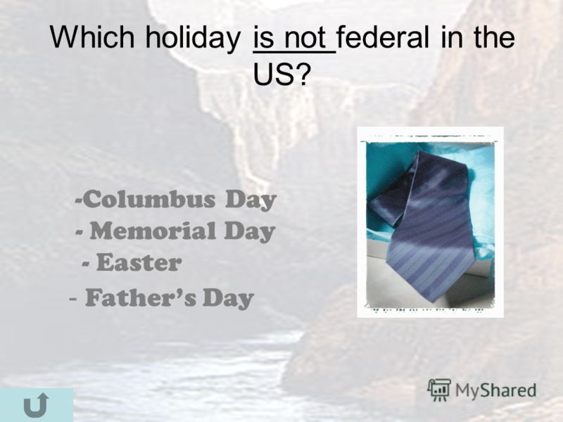 Which holiday is not federal in the US? -C-Columbus Day - Memorial Day - Easter - Fathers Day
