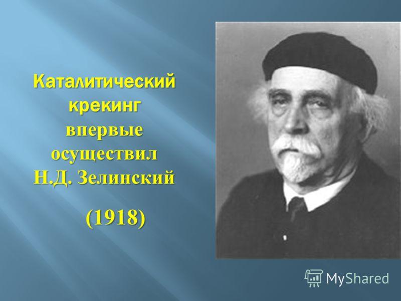 Каталитический крекинг впервые осуществил Н. Д. Зелинский (1918)