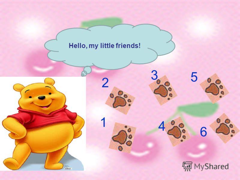 1 2 3 4 5 6 Hello, my little friends!