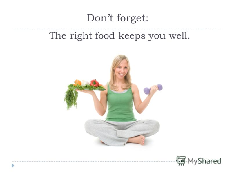 Dont forget: The right food keeps you well.