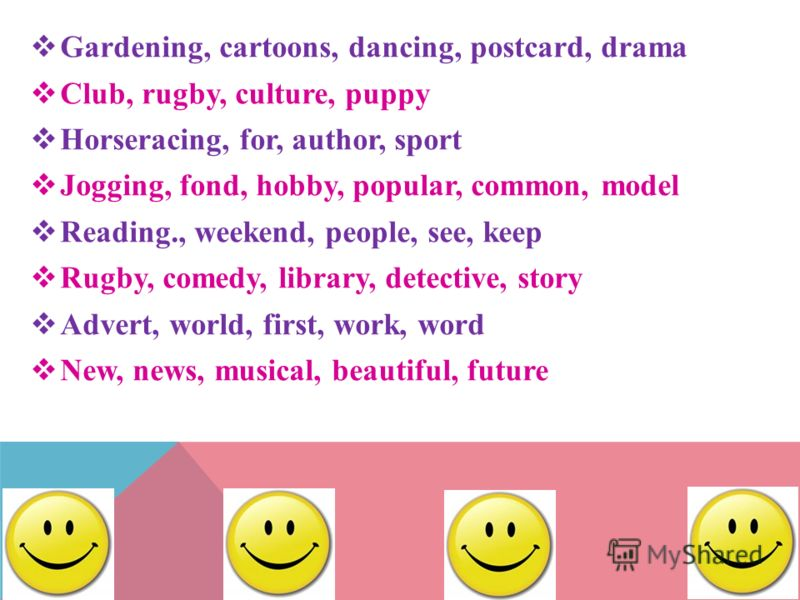 G ardening, cartoons, dancing, postcard, drama C lub, rugby, culture, puppy H orseracing, for, author, sport J ogging, fond, hobby, popular, common, model R eading., weekend, people, see, keep R ugby, comedy, library, detective, story A dvert, world,