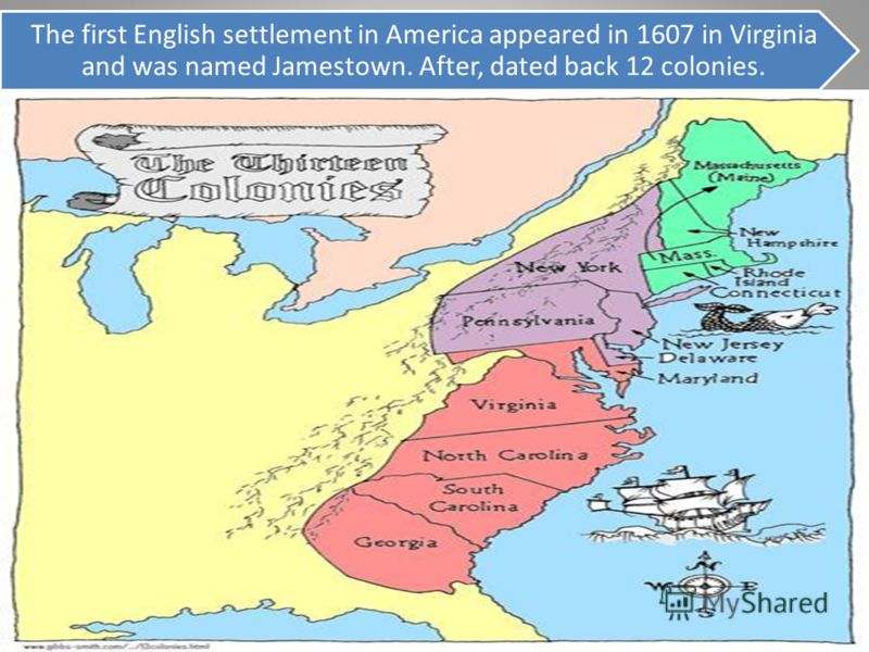 The first English settlement in America appeared in 1607 in Virginia and was named Jamestown. After, dated back 12 colonies.