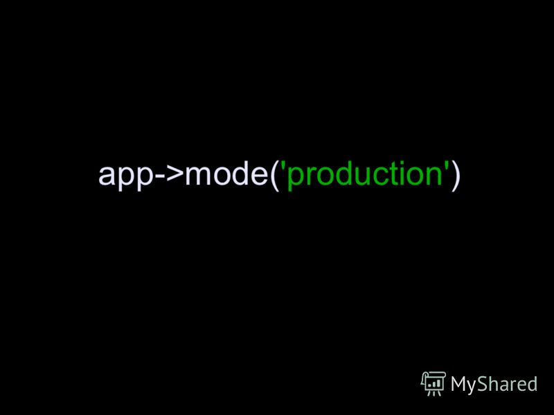 app->mode('production')