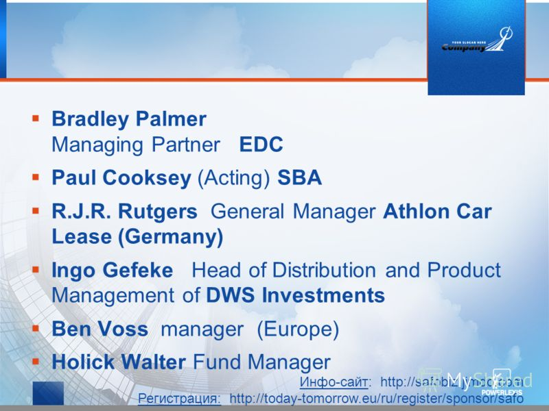 Bradley Palmer Managing Partner EDC Paul Cooksey (Acting) SBA R.J.R. Rutgers General Manager Athlon Car Lease (Germany) Ingo Gefeke Head of Distribution and Product Management of DWS Investments Ben Voss manager (Europe) Holick Walter Fund Manager Ин