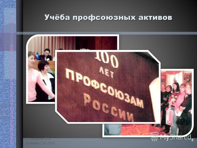 © Захарова Т.А. Лонкина Т.К.2010 8 Учёба профсоюзных активов