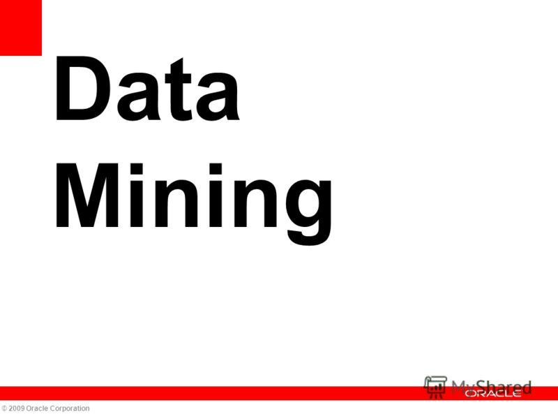 Data Mining © 2009 Oracle Corporation