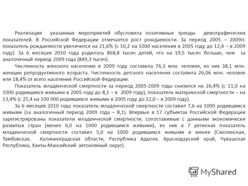 Реализация указанных мероприятий обусловила позитивные тренды демографических показателей. В Российской Федерации отмечается рост рождаемости. За период 2005 – 2009гг. показатель рождаемости увеличился на 21,6% (с 10,2 на 1000 населения в 2005 году д