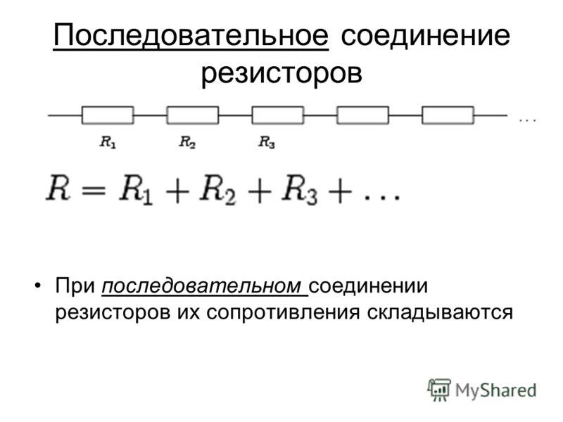 Последовательное соединение резисторов При последовательном соединении резисторов их сопротивления складываются