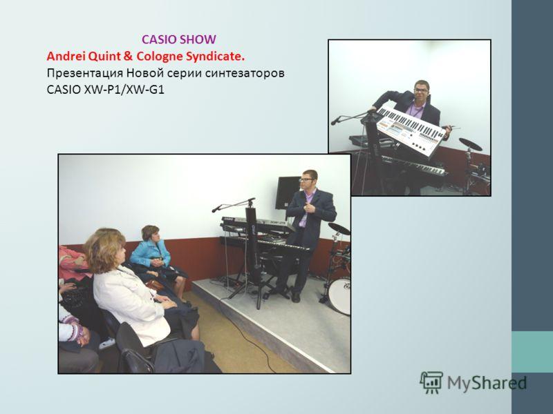 CASIO SHOW Andrei Quint & Cologne Syndicate. Презентация Новой серии синтезаторов CASIO XW-P1/XW-G1