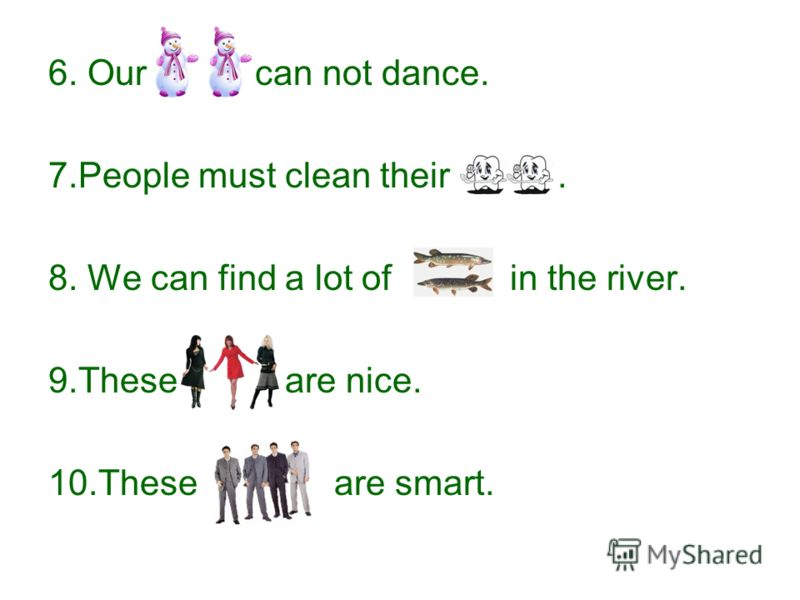 6. Our can not dance. 7.People must clean their. 8. We can find a lot of in the river. 9.These are nice. 10.These are smart.