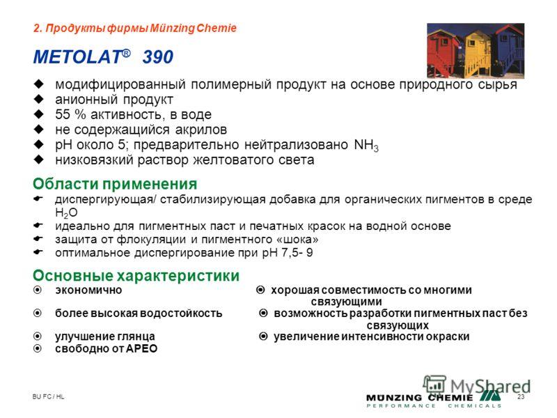 BU FC / HL23 METOLAT ® 390 модифицированный полимерный продукт на основе природного сырья анионный продукт 55 % активность, в воде не содержащийся акрилов рН около 5; предварительно нейтрализовано NH 3 низковязкий раствор желтоватого света Области пр