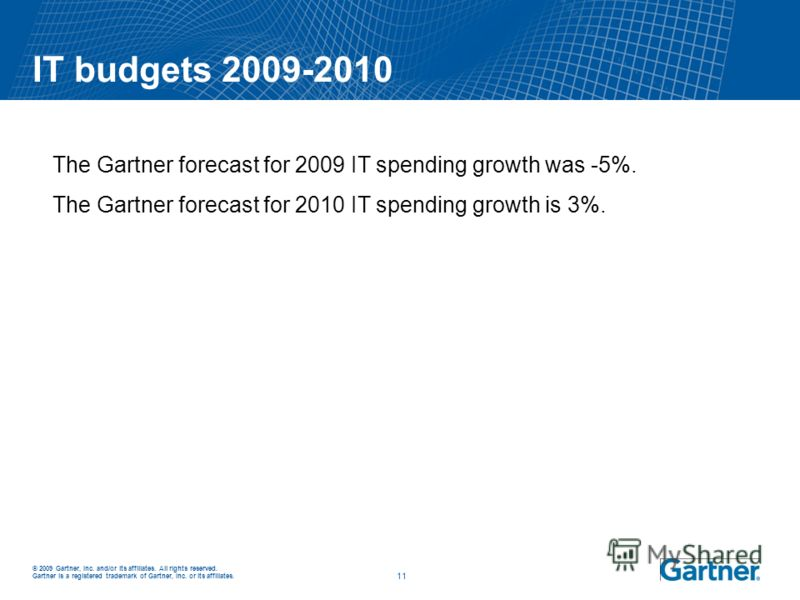 © 2009 Gartner, Inc. and/or its affiliates. All rights reserved. Gartner is a registered trademark of Gartner, Inc. or its affiliates. _ _ 11 IT budgets 2009-2010 The Gartner forecast for 2009 IT spending growth was -5%. The Gartner forecast for 2010