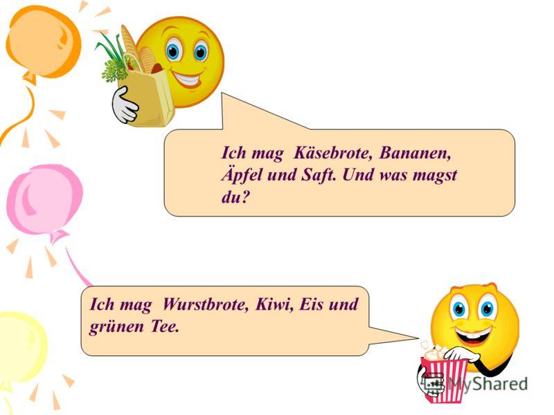 Ich mag Käsebrote, Bananen, Äpfel und Saft. Und was magst du? Ich mag Wurstbrote, Kiwi, Eis und grünen Tee.