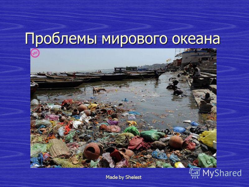 Проблемы мирового океана Made by Shelest