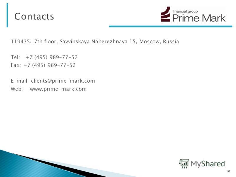 10 119435, 7th floor, Savvinskaya Naberezhnaya 15, Moscow, Russia Tel: +7 (495) 989-77-52 Fax: +7 (495) 989-77-52 E-mail: clients@prime-mark.com Web: www.prime-mark.com