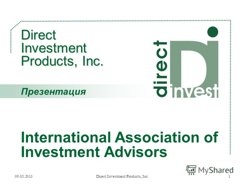 09.05.2013Direct Investment Products, Inc.1 Direct Investment Products, Inc. Direct Investment Products, Inc. International Association of Investment Advisors Презентация