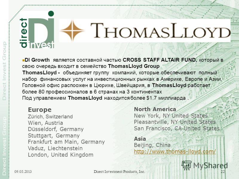 09.05.2013 Direct Investment Products, Inc. 22 DI Growth является составной частью CROSS STAFF ALTAIR FUND, который в свою очередь входит в семейство ThomasLloyd Group ThomasLloyd - объединяет группу компаний, которые обеспечивают полный набор финанс